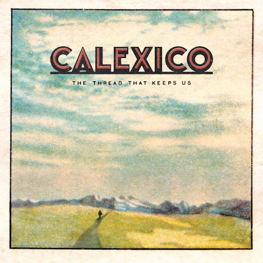 calexico the thread that keeps us artwork